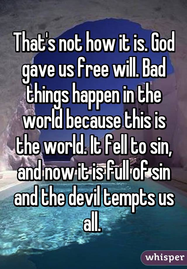 God Gave Us Free Will Bad Things Happen In