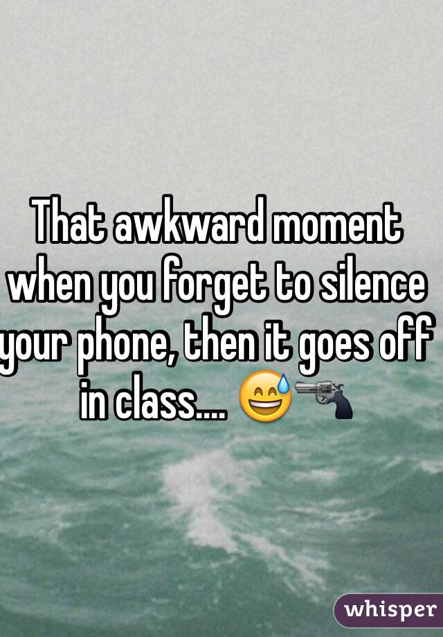 That awkward moment when you forget to silence your phone, then it goes off in class.... 😅🔫