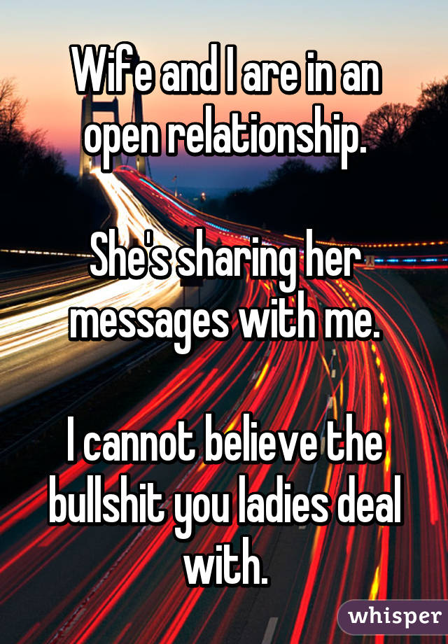 Wife and I are in an open relationship.  She's sharing her messages with me.  I cannot believe the bullshit you ladies deal with.