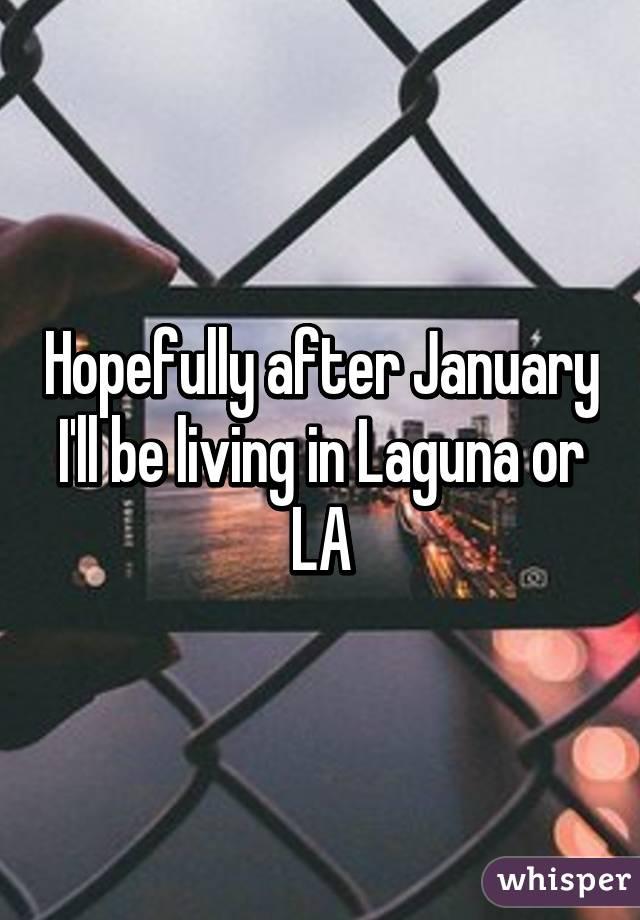 Hopefully after January I'll be living in Laguna or LA