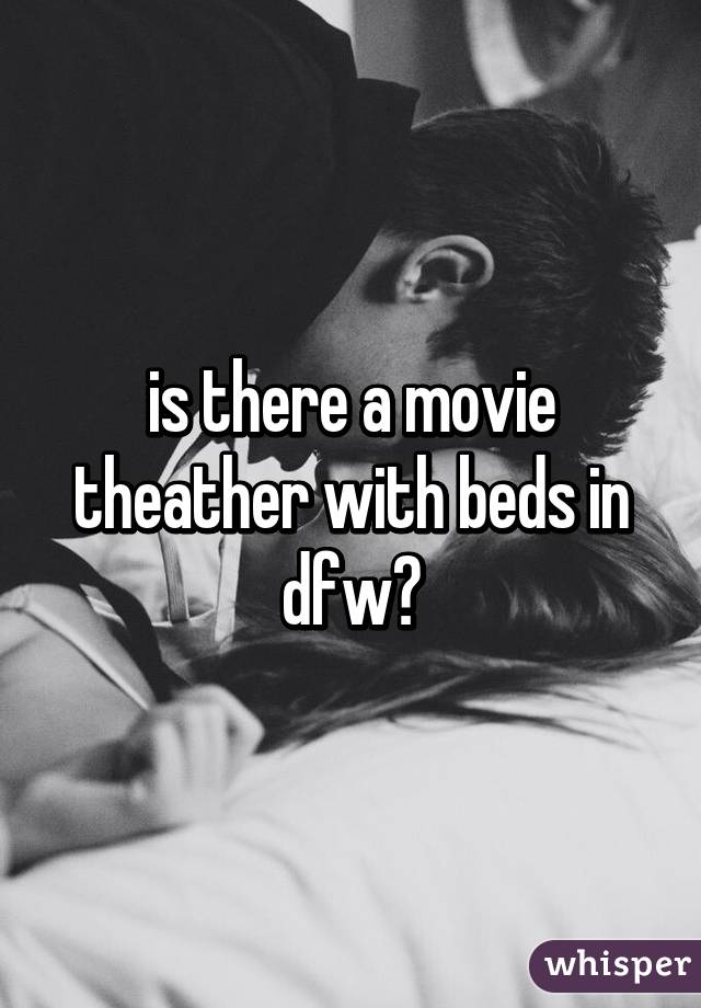 is there a movie theather with beds in dfw?