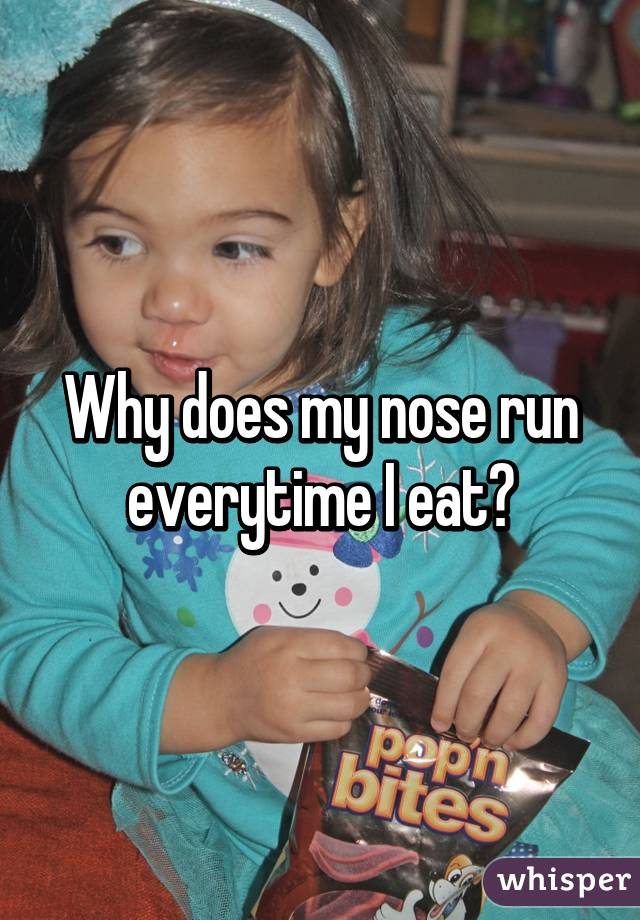 Why does my nose run everytime I eat?