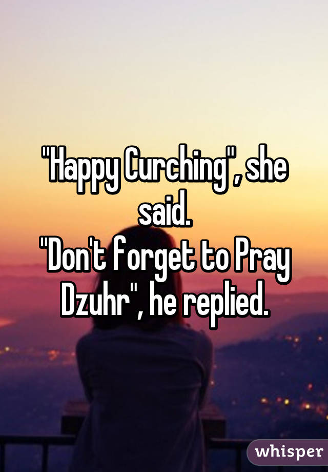 """""""Happy Curching"""", she said. """"Don't forget to Pray Dzuhr"""", he replied."""