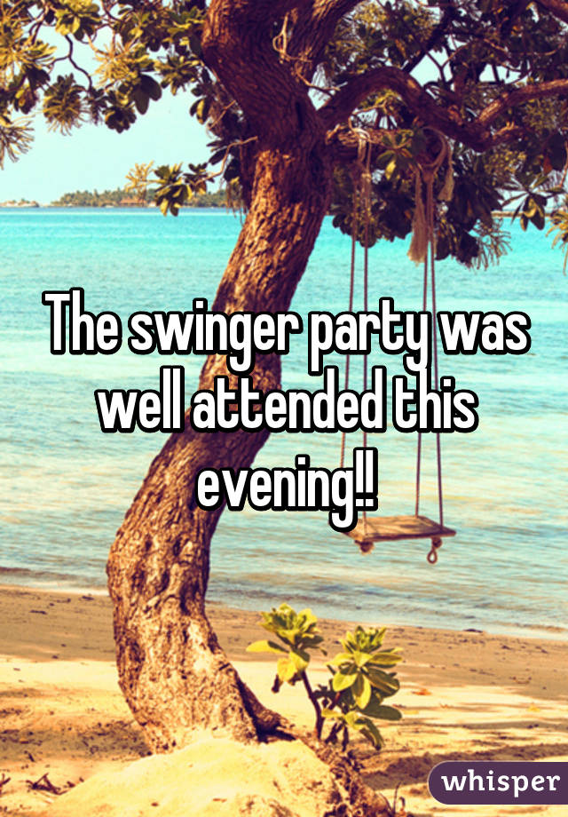 The swinger party was well attended this evening!!