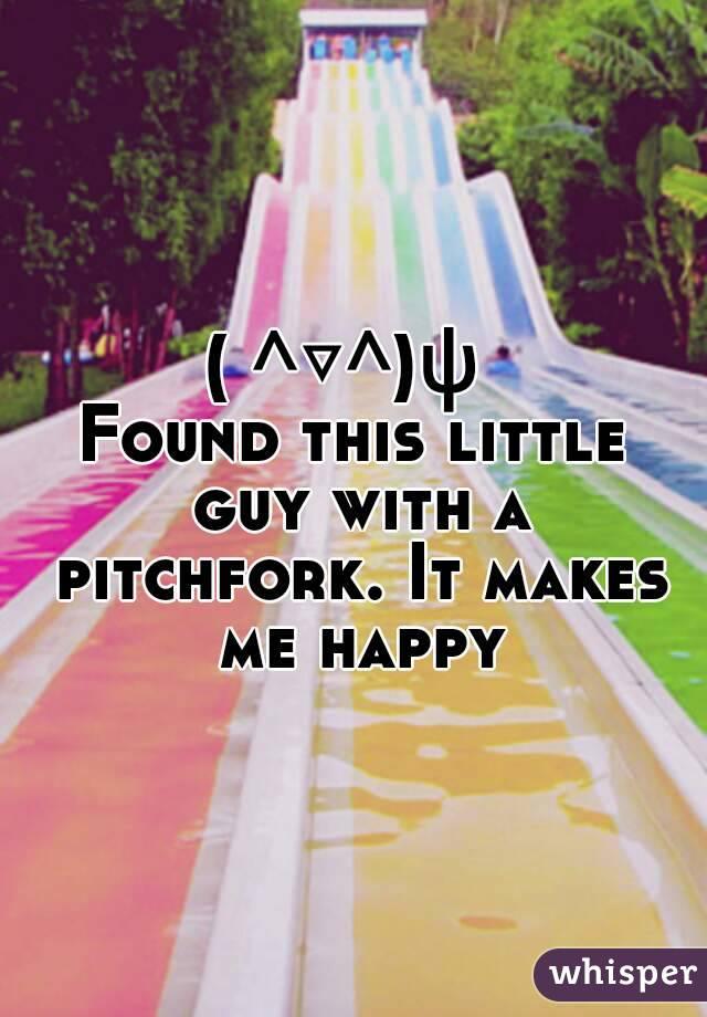 ( ^▽^)ψ  Found this little guy with a pitchfork. It makes me happy