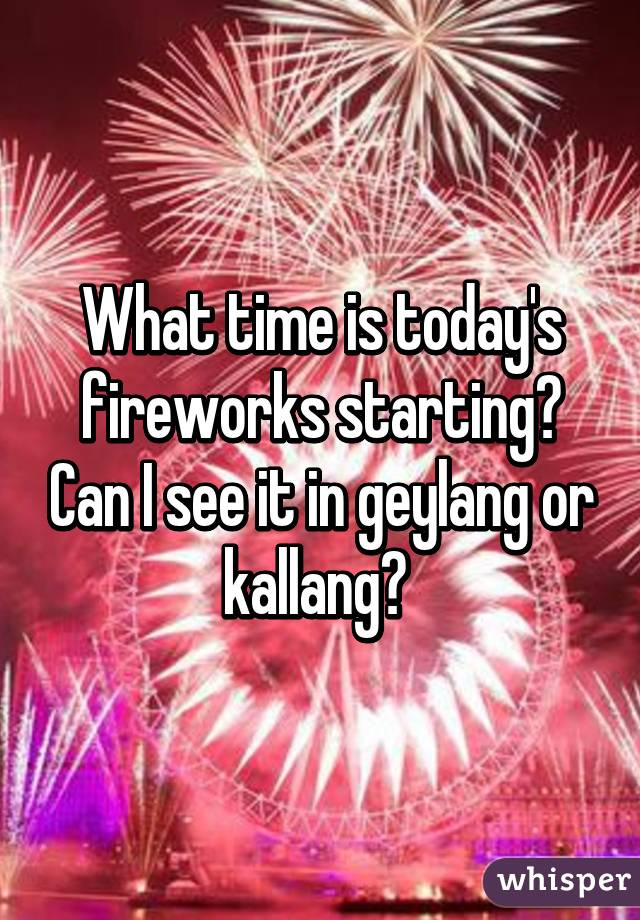 What time is today's fireworks starting? Can I see it in geylang or kallang?
