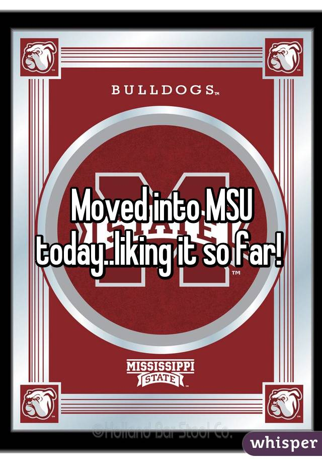 Moved into MSU today..liking it so far!