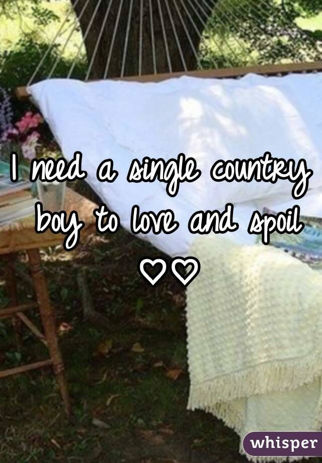 I need a single country boy to love and spoil ♡♡