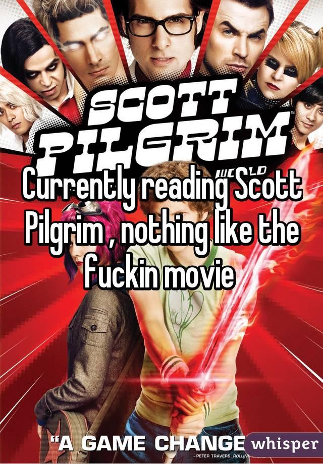 Currently reading Scott Pilgrim , nothing like the fuckin movie