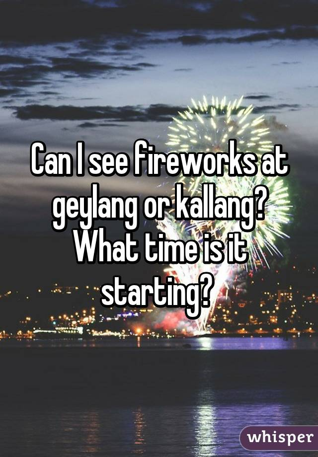 Can I see fireworks at geylang or kallang? What time is it starting?