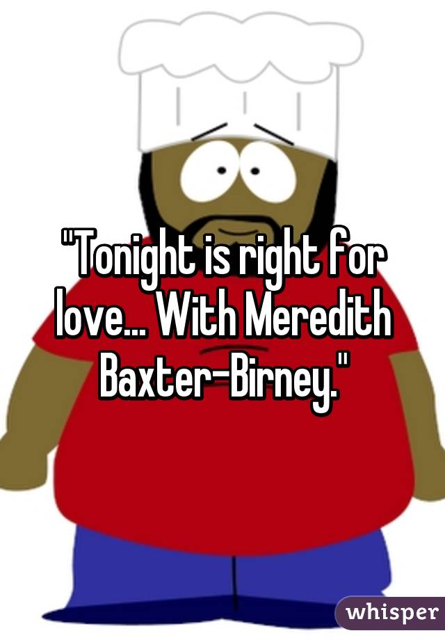 """""""Tonight is right for love... With Meredith Baxter-Birney."""""""