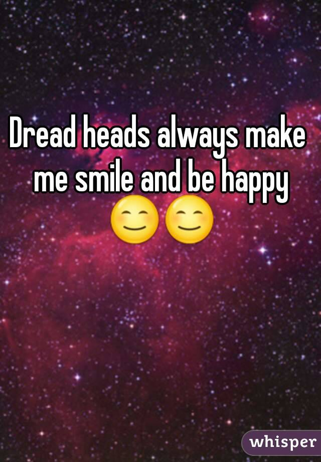 Dread heads always make me smile and be happy 😊😊