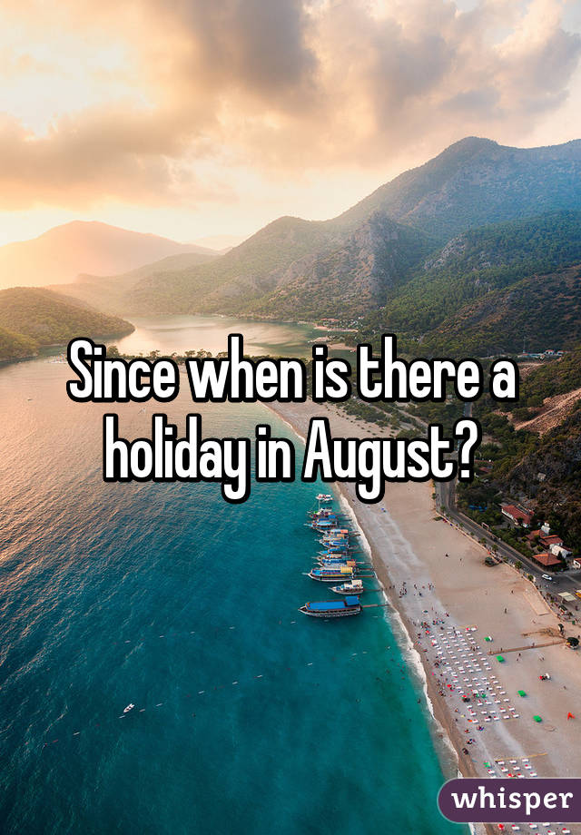 Since when is there a holiday in August?