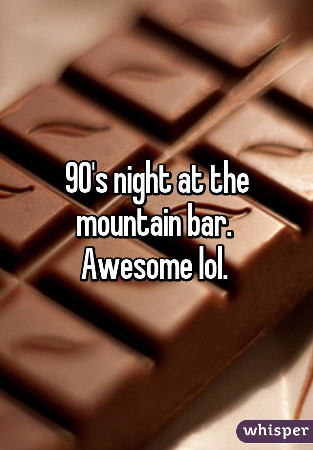 90's night at the mountain bar.  Awesome lol.