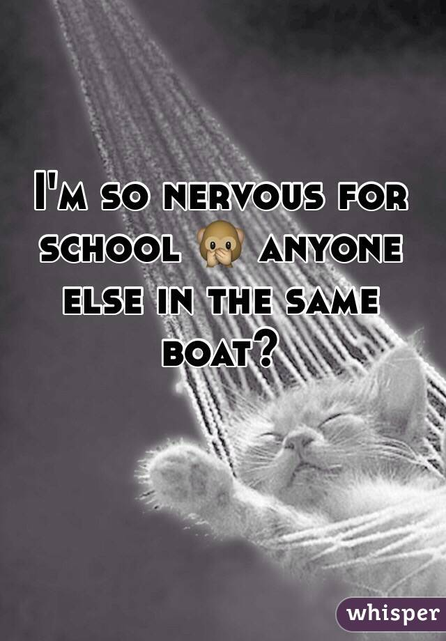 I'm so nervous for school 🙊 anyone else in the same boat?