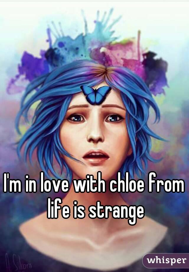 I'm in love with chloe from life is strange
