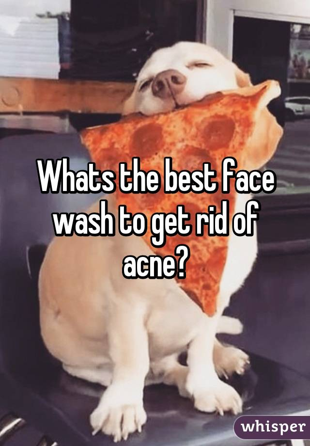Whats the best face wash to get rid of acne?