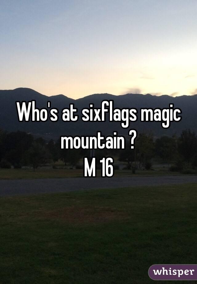 Who's at sixflags magic mountain ? M 16