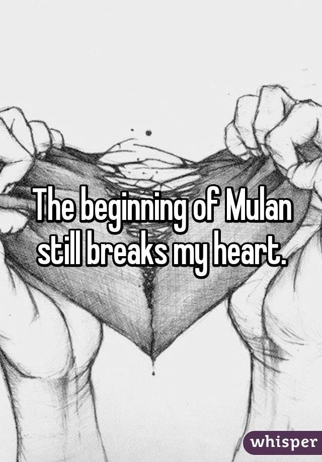 The beginning of Mulan still breaks my heart.