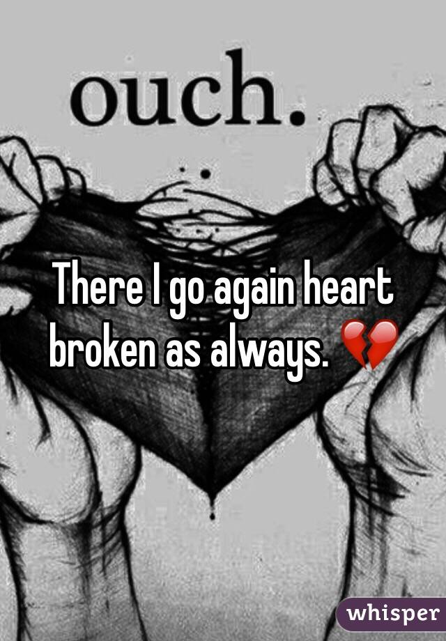 There I go again heart broken as always. 💔