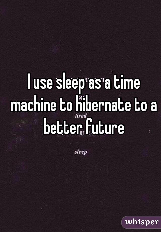 I use sleep as a time machine to hibernate to a better future