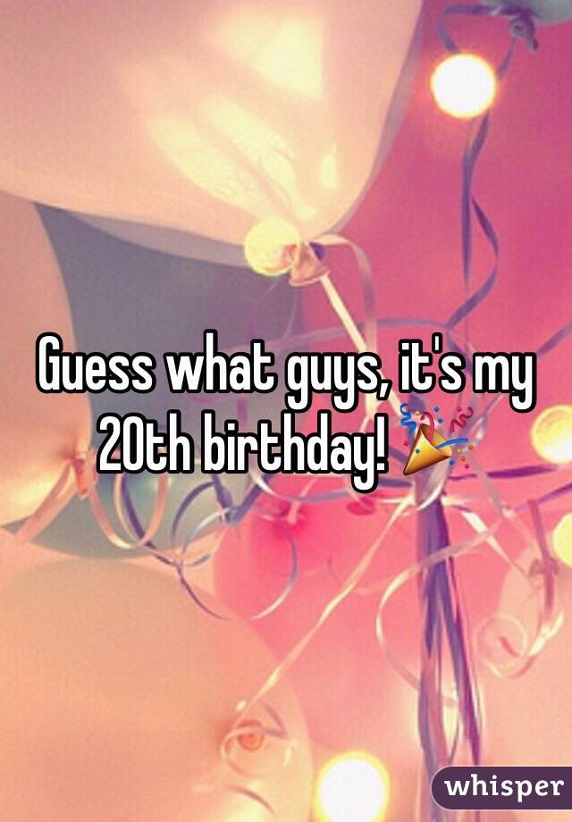 Guess what guys, it's my 20th birthday! 🎉