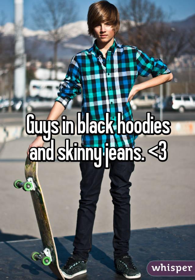 Guys in black hoodies and skinny jeans. <3