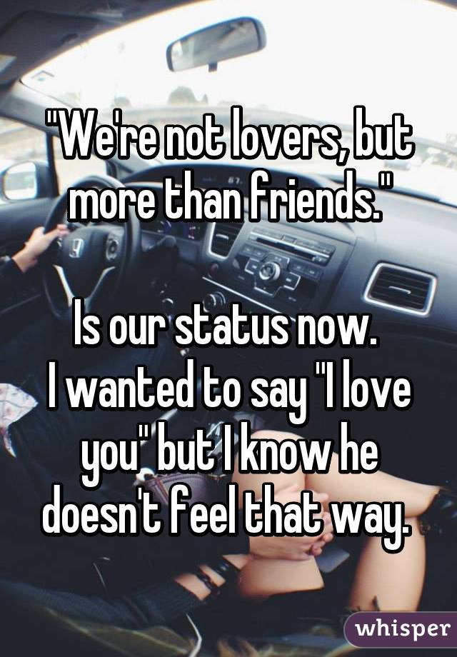 Were not lovers but more than friends is our status now i were not lovers but more than friends is our status now i wanted to say i love thecheapjerseys Gallery