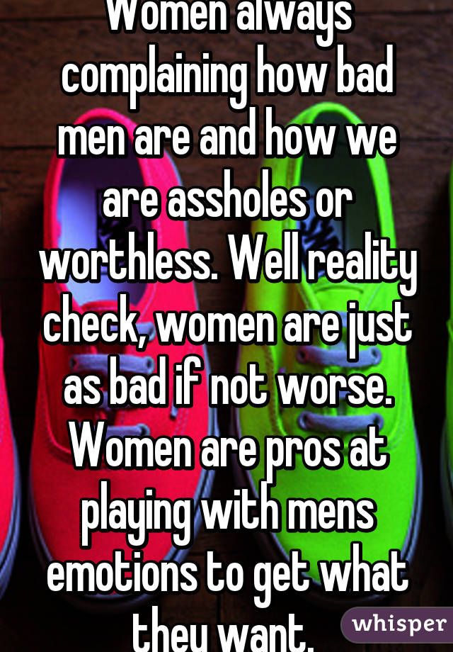 Women Are Just As Bad As Men
