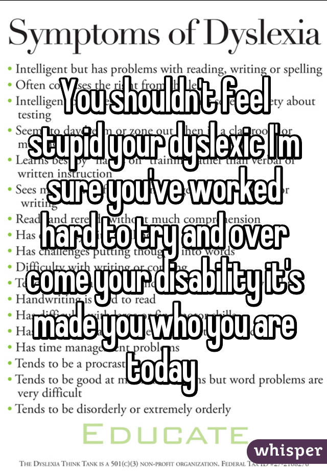 The Word Stupid And Why You Shouldnt >> You Shouldn T Feel Stupid Your Dyslexic I M Sure You Ve Worked Hard