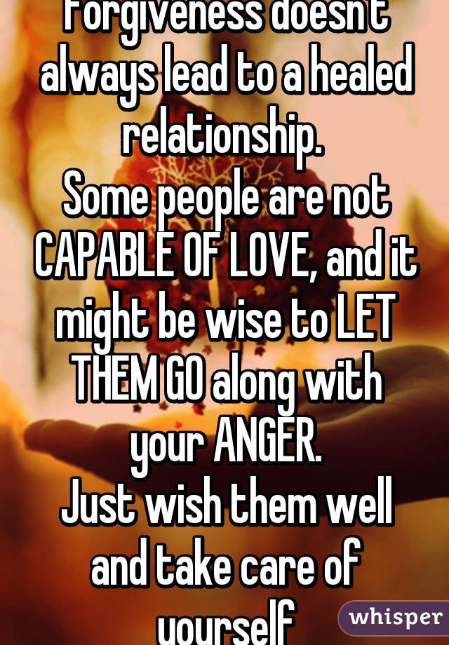 Forgiveness Doesnu0027t Always Lead To A Healed Relationship. Some People Are  Not CAPABLE