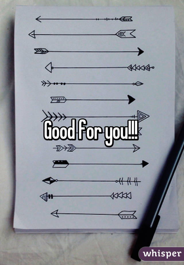 Good for you!!!