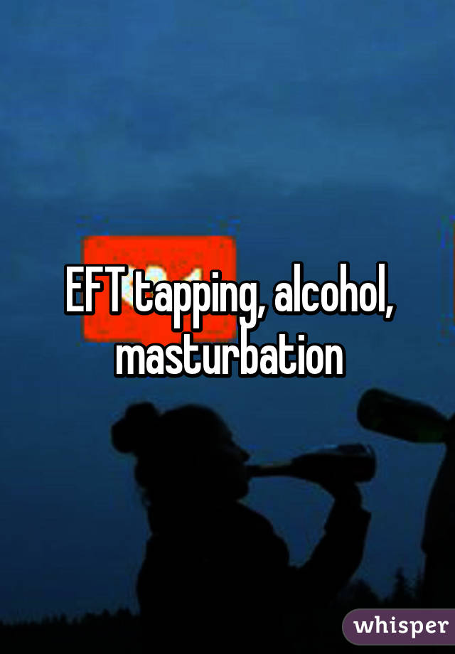 Eft and masturbation