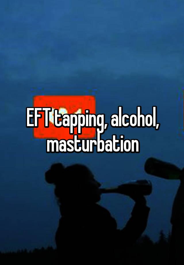 Eft and masturbation galleries 713