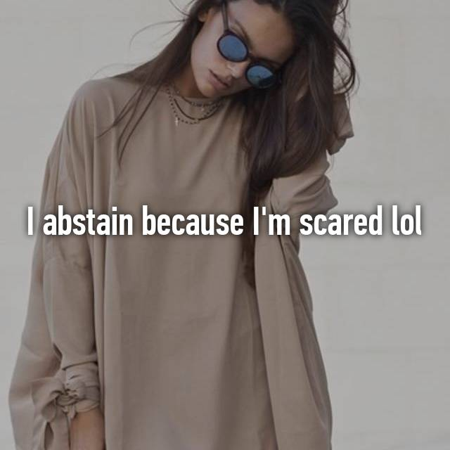 I abstain because I'm scared lol