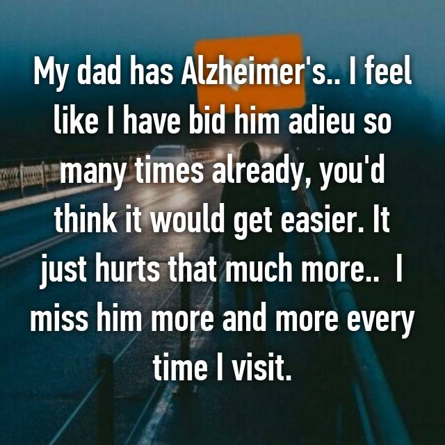 My dad has Alzheimer's.. I feel like I have bid him adieu so many times already, you'd think it would get easier. It just hurts that much more.. 💔 I miss him more and more every time I visit.