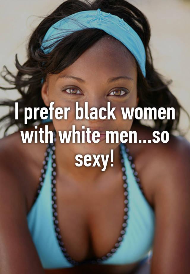 I prefer black women with white menso sexy!