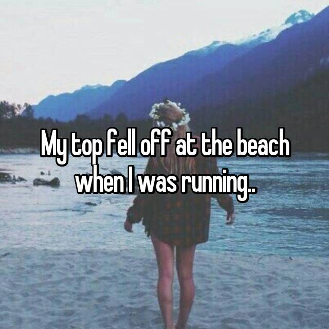 My top fell off at the beach when I was running..
