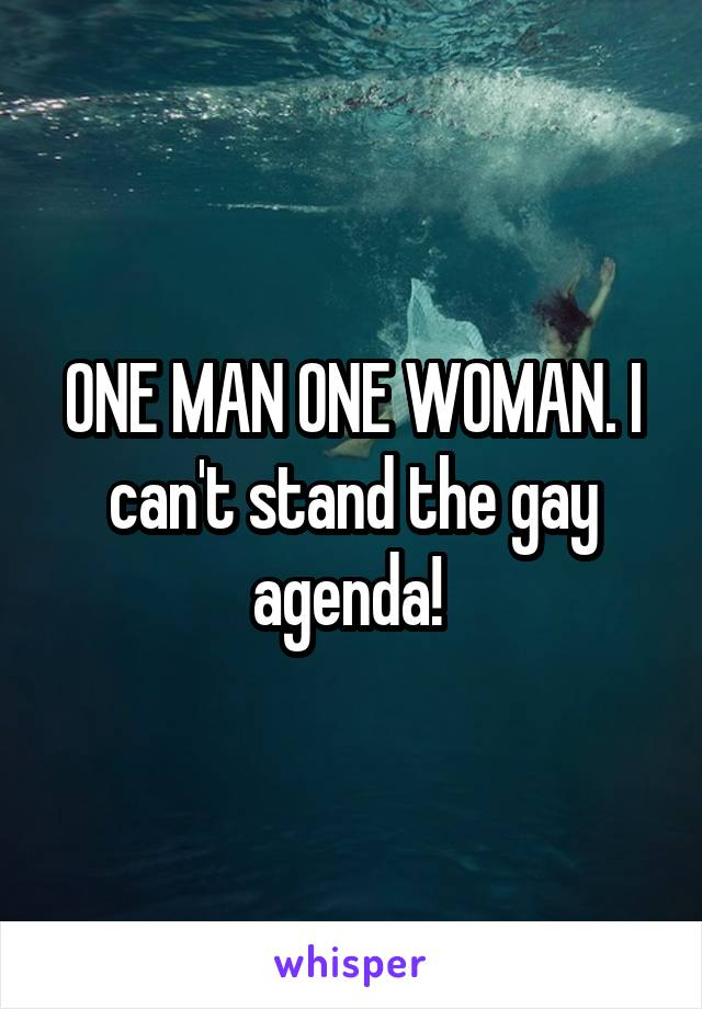 ONE MAN ONE WOMAN. I can't stand the gay agenda!