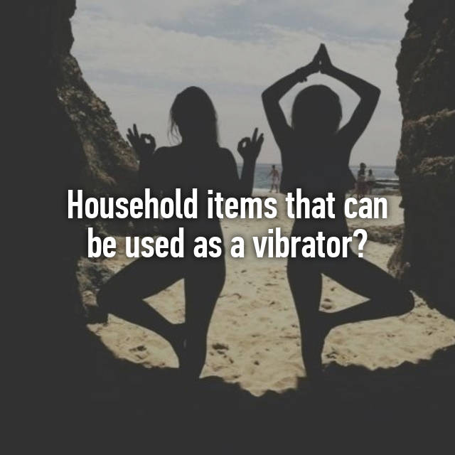 Household items that can be used as vibrators