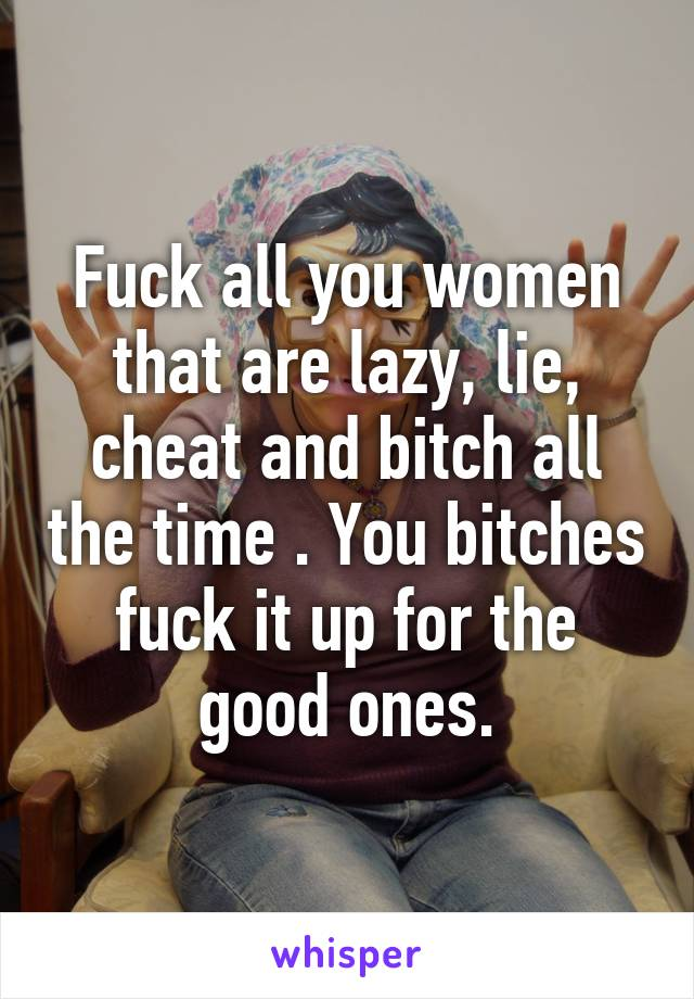 Fuck all women