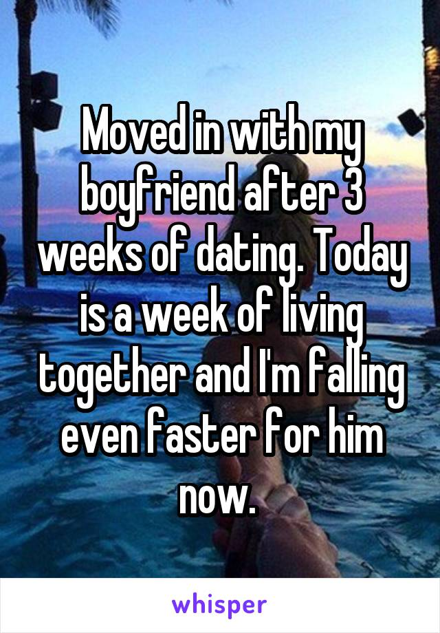Moving in with boyfriend after 2 weeks