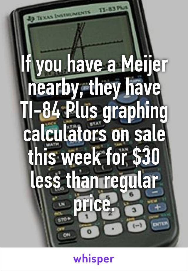 If You Have A Meijer Nearby, They Have TI 84 Plus Graphing Calculators On  Sale This ...