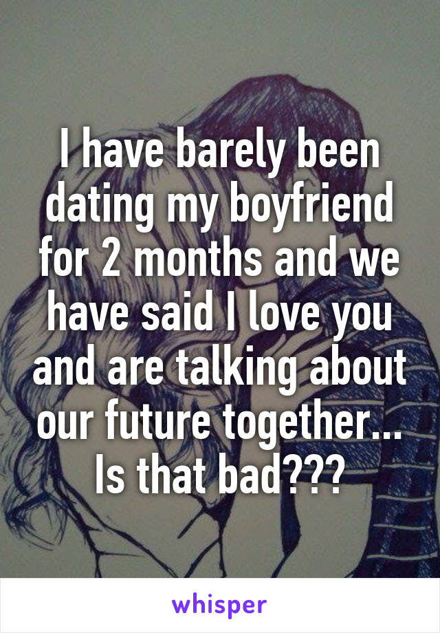 Dating For 4 Months No I Love You