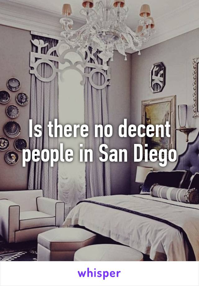 Is there no decent people in San Diego