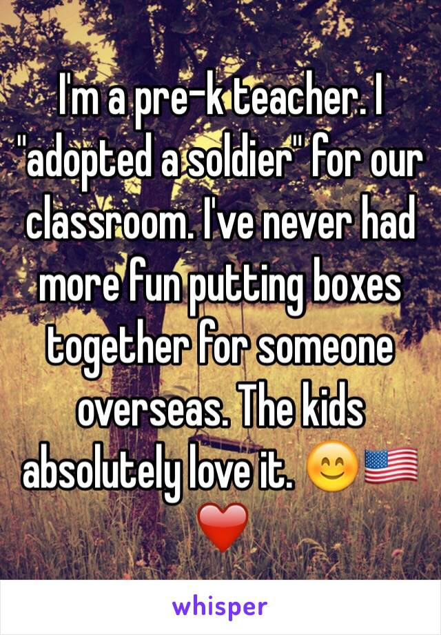 "I'm a pre-k teacher. I ""adopted a soldier"" for our classroom. I've never had more fun putting boxes together for someone overseas. The kids absolutely love it. 😊🇺🇸❤️"