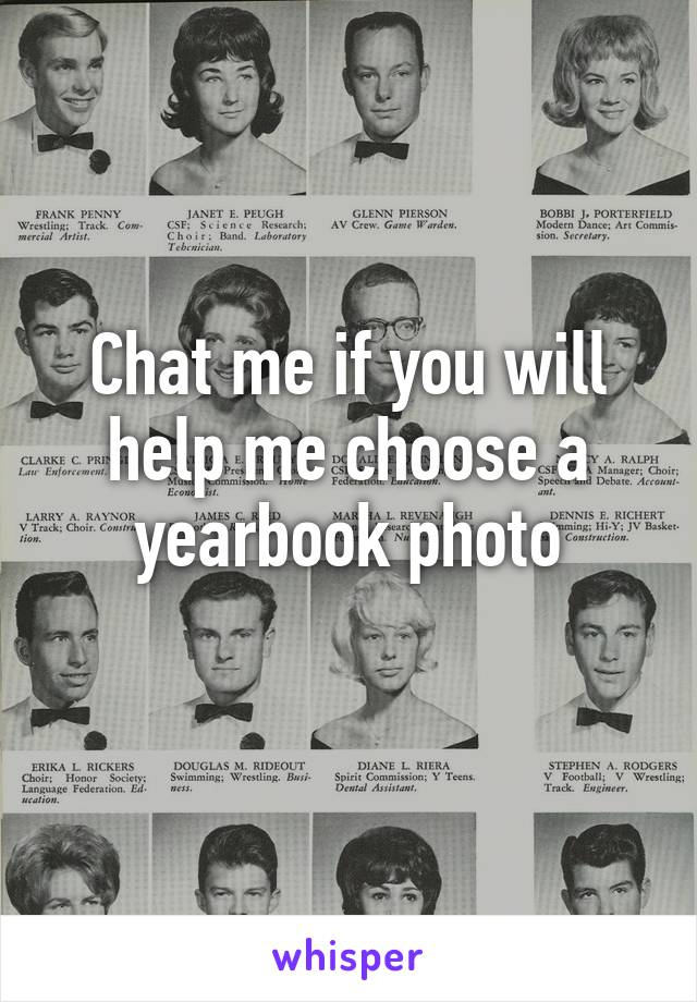 Chat me if you will help me choose a yearbook photo
