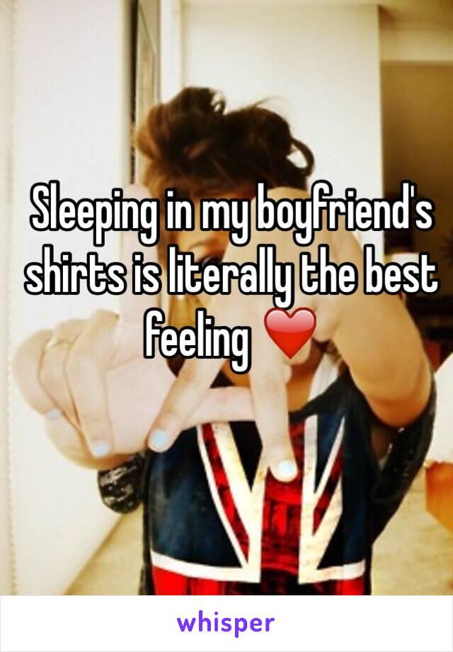 Sleeping in my boyfriend's shirts is literally the best feeling ❤️