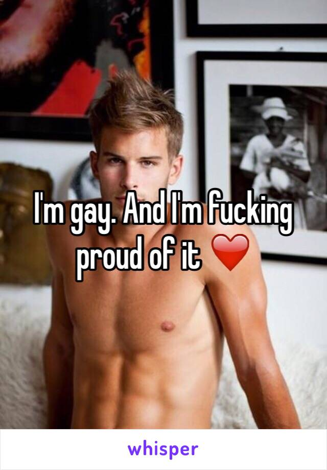 I'm gay. And I'm fucking proud of it ❤️
