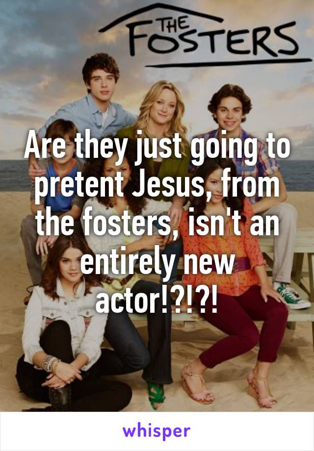Are they just going to pretent Jesus, from the fosters, isn't an entirely new actor!?!?!
